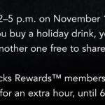 Starbucks: Buy One Drink, Get One Free through November 14th!